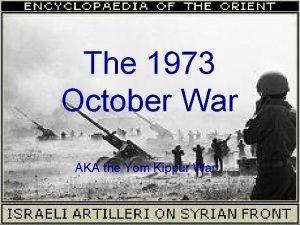 The 1973 October War AKA the Yom Kippur