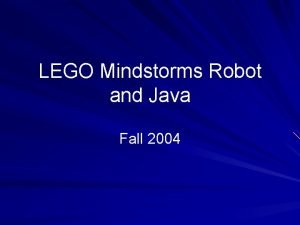 LEGO Mindstorms Robot and Java Fall 2004 http