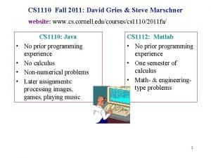 CS 1110 Fall 2011 David Gries Steve Marschner