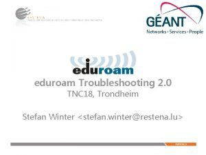 eduroam Troubleshooting 2 0 TNC 18 Trondheim Stefan