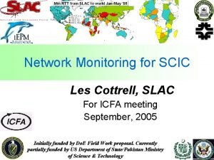 Network Monitoring for SCIC Les Cottrell SLAC For