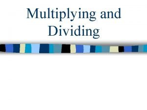 Multiplying and Dividing Multiplying in Scientific Notation Multiplying