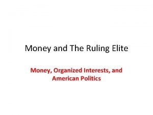 Money and The Ruling Elite Money Organized Interests