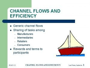 CHANNEL FLOWS AND EFFICIENCY l l Generic channel