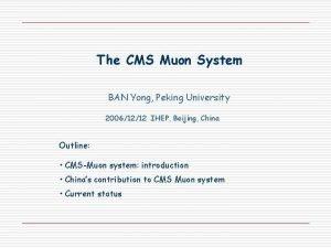The CMS Muon System BAN Yong Peking University