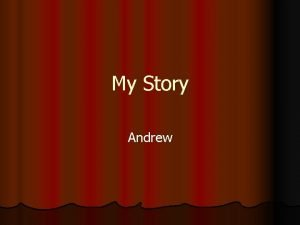 My Story Andrew My story begins l I