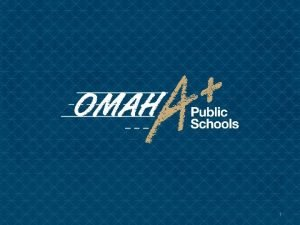 1 Omaha Public Schools Student Transportation Student Assignment