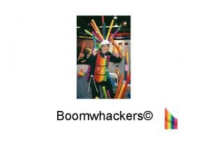 Boomwhackers Boomwhackers are Used By music educators music