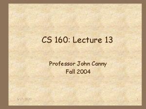 CS 160 Lecture 13 Professor John Canny Fall