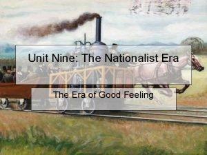 Unit Nine The Nationalist Era The Era of