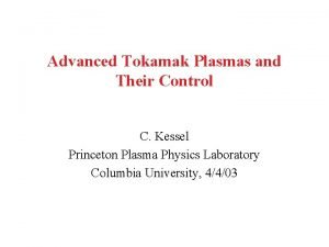 Advanced Tokamak Plasmas and Their Control C Kessel