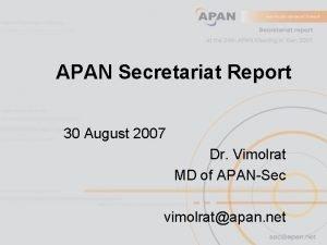 APAN Secretariat Report 30 August 2007 Dr Vimolrat