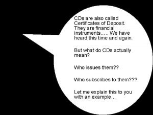 CDs are also called Certificates of Deposit They