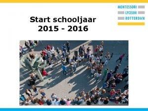 Start schooljaar 2015 2016 Opzet van de ochtend