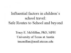 Influential factors in childrens school travel Safe Routes