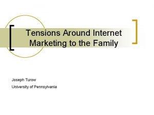 Tensions Around Internet Marketing to the Family Joseph