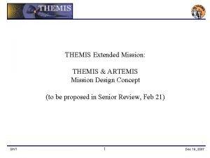 THEMIS Extended Mission THEMIS ARTEMIS Mission Design Concept