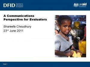 A Communications Perspective for Evaluators Shareefa Choudhury 23