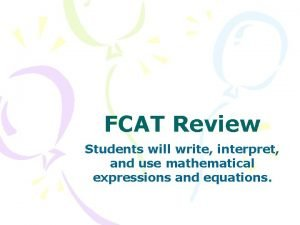 FCAT Review Students will write interpret and use