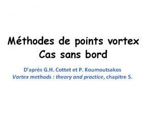 Mthodes de points vortex Cas sans bord Daprs
