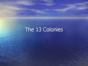 The 13 Colonies New England Colonies Least number