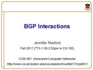BGP Interactions Jennifer Rexford Fall 2017 TTh 1