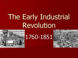 The Early Industrial Revolution 1760 1851 The Industrial