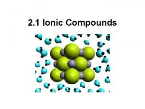 2 1 Ionic Compounds ionic compounds are formed