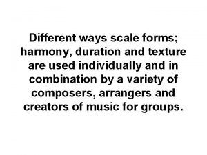 Different ways scale forms harmony duration and texture