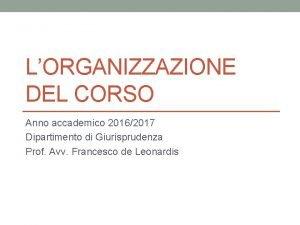 LORGANIZZAZIONE DEL CORSO Anno accademico 20162017 Dipartimento di