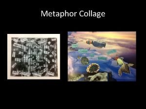 Metaphor Collage MetaphorSimile Why Metaphor Gives us a