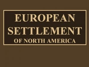 EUROPEAN SETTLEMENT OF NORTH AMERICA WHAT IS HISTORY