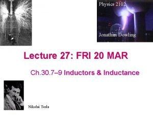 Physics 2102 Jonathan Dowling Lecture 27 FRI 20