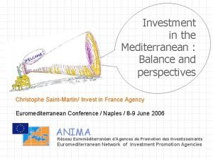 Investment in the Mediterranean Balance and perspectives Christophe
