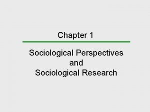 Chapter 1 Sociological Perspectives and Sociological Research Chapter