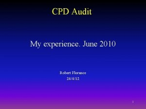 CPD Audit My experience June 2010 Robert Florance