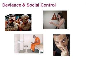 Deviance Social Control What is Deviance Relative Deviance