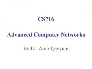 CS 716 Advanced Computer Networks By Dr Amir