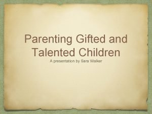 Parenting Gifted and Talented Children A presentation by