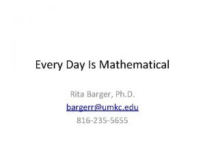 Every Day Is Mathematical Rita Barger Ph D