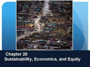 Chapter 20 Sustainability Economics and Equity Sustainability Something