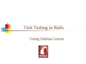 Unit Testing in Rails Testing Database Actions Testing