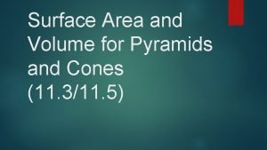 Surface Area and Volume for Pyramids and Cones