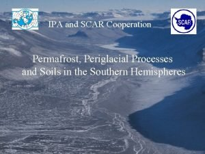 IPA and SCAR Cooperation Permafrost Periglacial Processes and