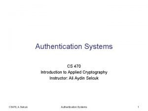 Authentication Systems CS 470 Introduction to Applied Cryptography
