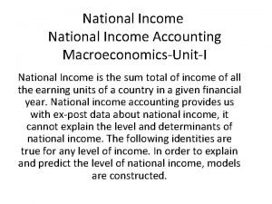 National Income Accounting MacroeconomicsUnitI National Income is the