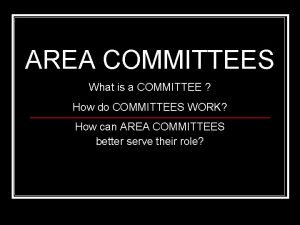 AREA COMMITTEES What is a COMMITTEE How do