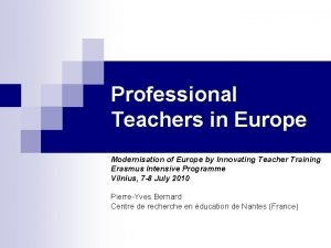 Professional Teachers in Europe Modernisation of Europe by