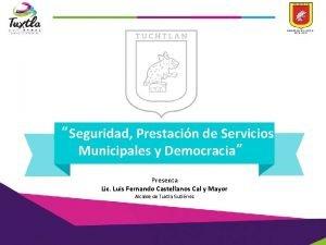 Seguridad Prestacin de Servicios Municipales y Democracia Presenta