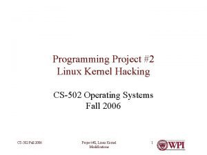 Programming Project 2 Linux Kernel Hacking CS502 Operating